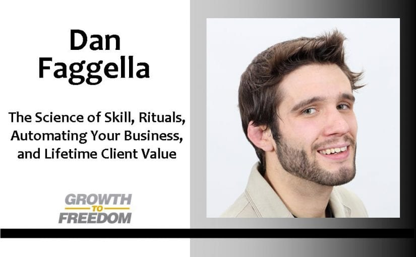 The Science of Skill, Rituals, Automating your Business, and Lifetime Client Value with Dan Faggella and Dan Kuschell [PODCAST 24]