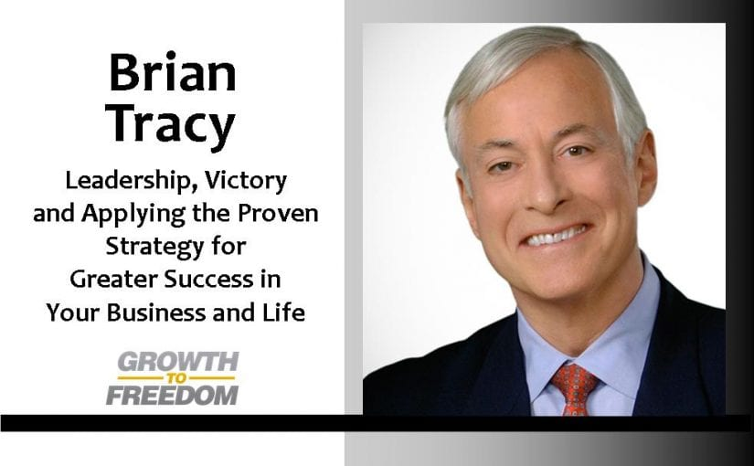 The Brian Tracy Interview: Leadership, Victory, And Applying The Proven Strategy For Greater Success In Your Business And Life [PODCAST 25]