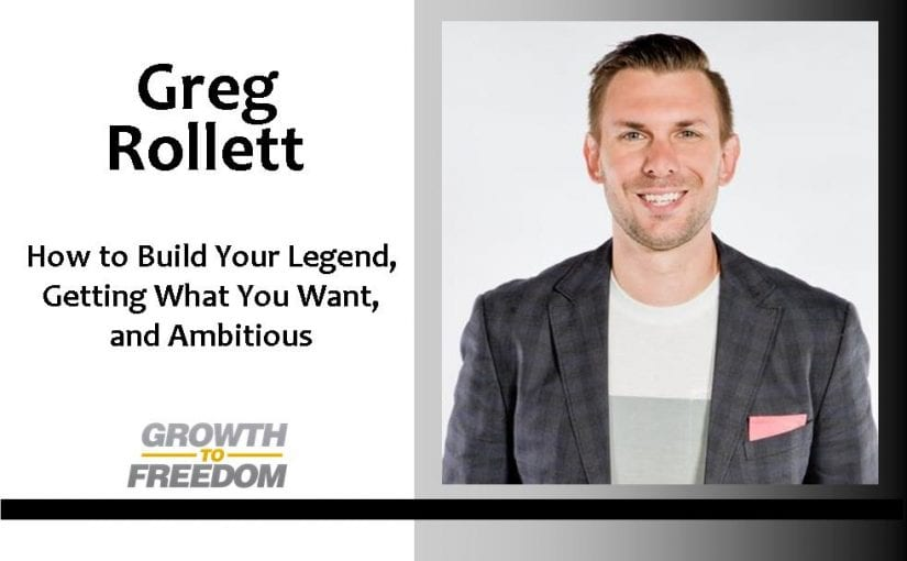 Greg Rollett: How to Build Your Legend, Getting What You Want, and Ambitious with Dan Kuschell [PODCAST 29]