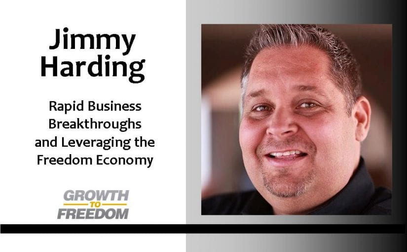 Jimmy Harding: Rapid Business Breakthroughs & Leveraging the Freedom Economy with Dan Kuschell [PODCAST 33]