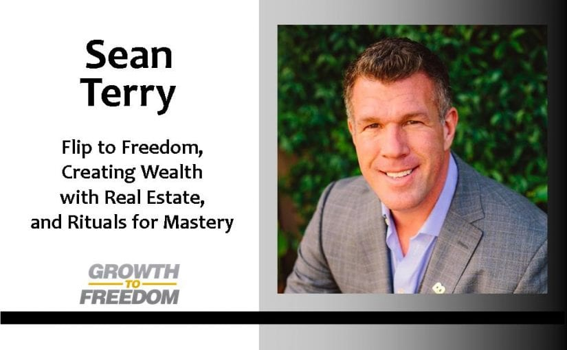 Sean Terry:  Flip to Freedom, Creating Wealth with Real Estate, and Rituals for Mastery with Dan Kuschell [PODCAST 35]
