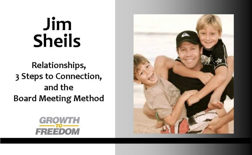 Jim Sheils:  Relationships, 3 Steps to Connection, and the Board Meeting Method with Dan Kuschell [PODCAST 36]