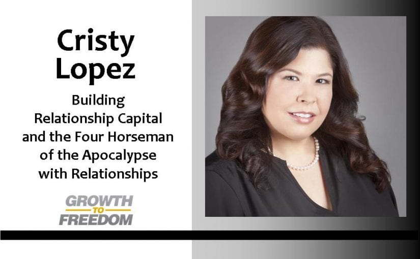 Dr. Cristy Lopez:  Building Relationship Capital and the Four Horseman of the Apocalypse with Relationships with Dan Kuschell [PODCAST 37]