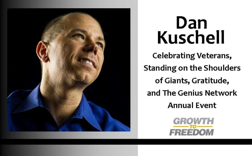 Dan Kuschell: Celebrating Veterans, Standing on the Shoulders of Giants, Gratitude, & The Genius Network Annual Event [PODCAST 38]