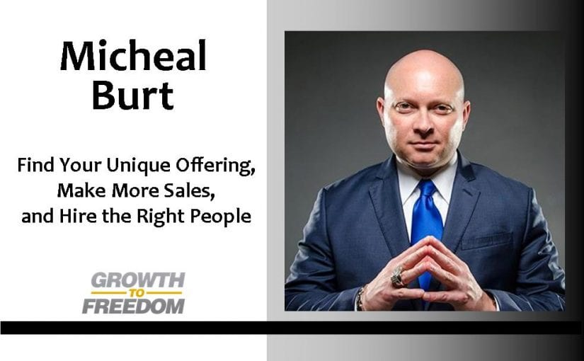 Find Your Unique Offering, Make More Sales, Hire the Right People and more with Coach Michael Burt [PODCAST 45]