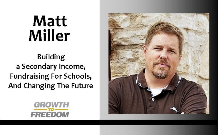 Building a Secondary Income, Fundraising for Schools, and Changing the Future with Matt Miller [PODCAST 53]