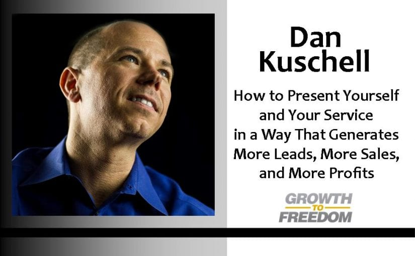 How to Present Yourself and Your Service In a Way That Generates More Leads More Sales and More Profits. [PODCAST 55]