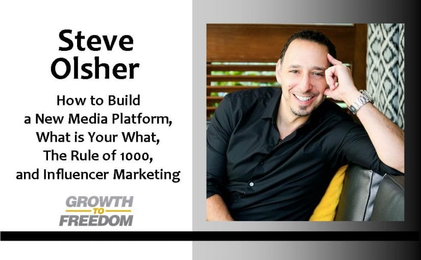 How to build a New Media platform, What is Your What, The Rule of 1000, and Influencer Marketing with Steve Olsher [PODCAST 56]