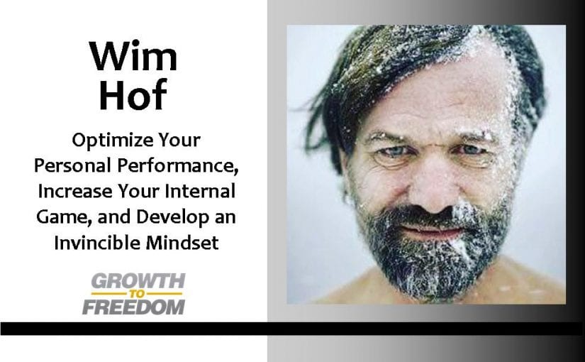Optimize Your Personal Performance, Increase Your Internal Game, and Develop An Invincible Mindset, with the Iceman, Wim Hof [PODCAST 57]