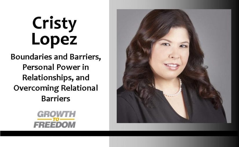 Boundaries and Barriers, Personal Power in Relationships, Overcoming Relational Barriers with Dr. Cristy Lopez [PODCAST 58]
