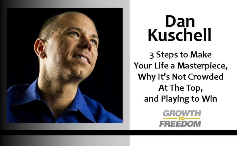 3 Steps to Make Your Life a Masterpiece, Why It's Not Crowded At The Top, and Playing to Win… [PODCAST 60]