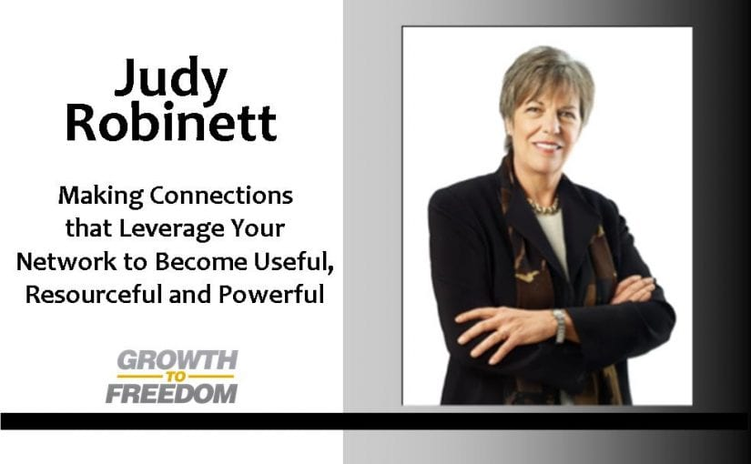 Making Connections that Leverage Your Network to Become Useful, Resourceful, Powerful, with Judy Robinett [PODCAST 74]