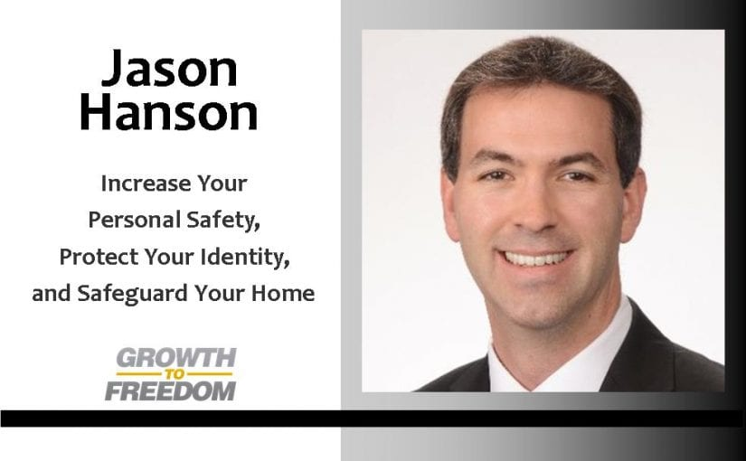 Increase Your Personal Safety, Protect Your Identity, and Safeguard Your Home with Retired CIA Officer Jason Hanson [PODCAST 91]