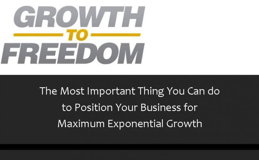 The Most Important Thing You Can Do to Position Your Business for Maximum Exponential Growth [PODCAST 73]