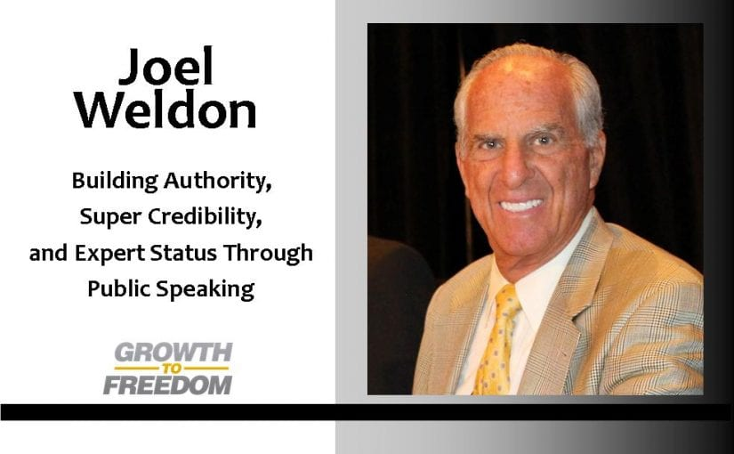 Building Authority, Super Credibility, and Expert Status Through Public Speaking With Joel Weldon: [PODCAST 88]