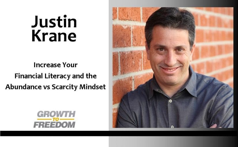 Increase Your Financial Literacy, the Abundance vs Scarcity Mindset with Justin Krane [PODCAST 83]