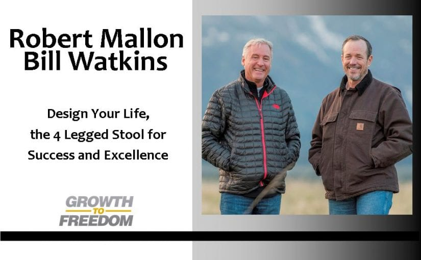 Design Your Life, The 4 Legged Stool for Success, and Excellence with Robert Mallon and Bill Watkins [PODCAST 93]