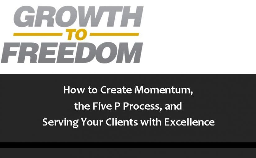 How to Create Momentum, The Five P Process, and Serving your Clients with Excellence [PODCAST 101]