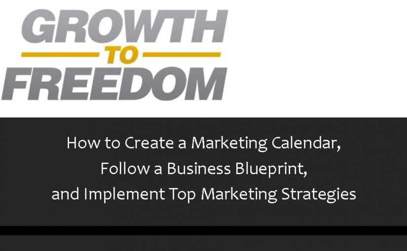 How to create a Marketing Calendar, Follow a Business Blueprint, and Implement Top Marketing Strategies [PODCAST 107]