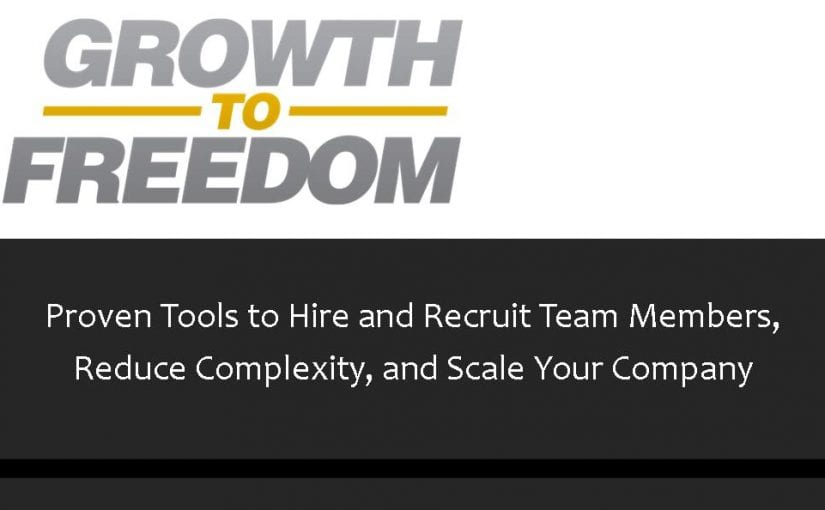 Proven Tools to Hire and Recruit Team Members, Reduce Complexity, and Scale Your Company [PODCAST 108]