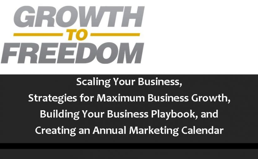 Scaling Your Business, Strategies For Maximum Business Growth, Building Your Business Playbook, And Creating An Annual Marketing Calendar [PODCAST 97]