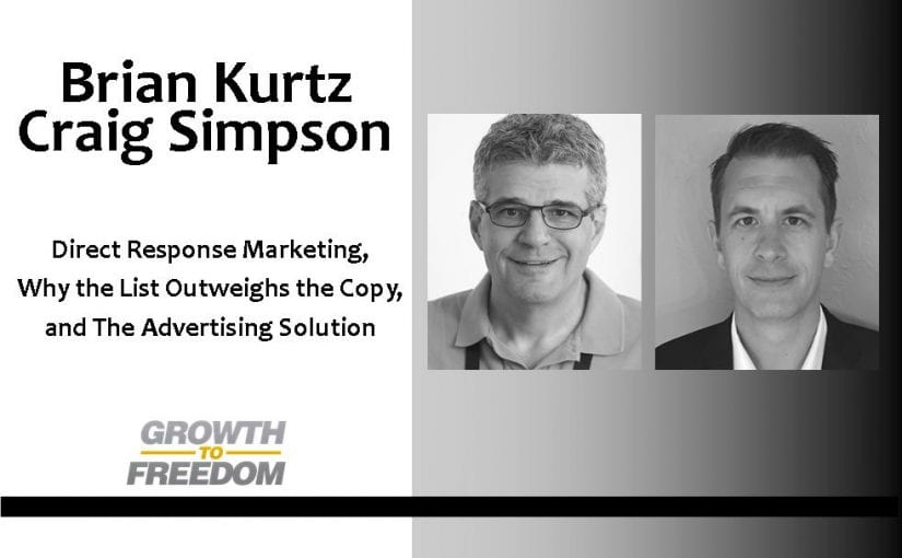 Direct Response Marketing, Why The List Outweighs the Copy, and The Advertising Solution, with Brian Kurtz and Craig Simpson [PODCAST 98]