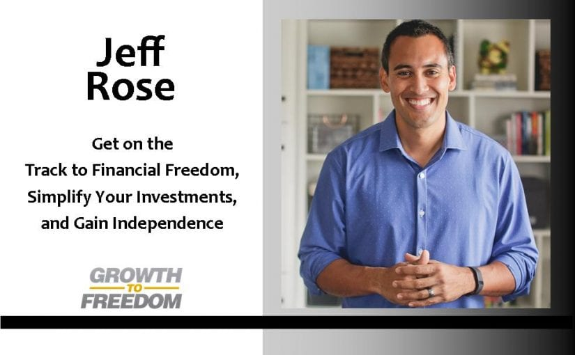 Get on the Track to Financial Freedom, Simplify Your Investments, and Gain Independence with Jeff Rose [PODCAST 104]