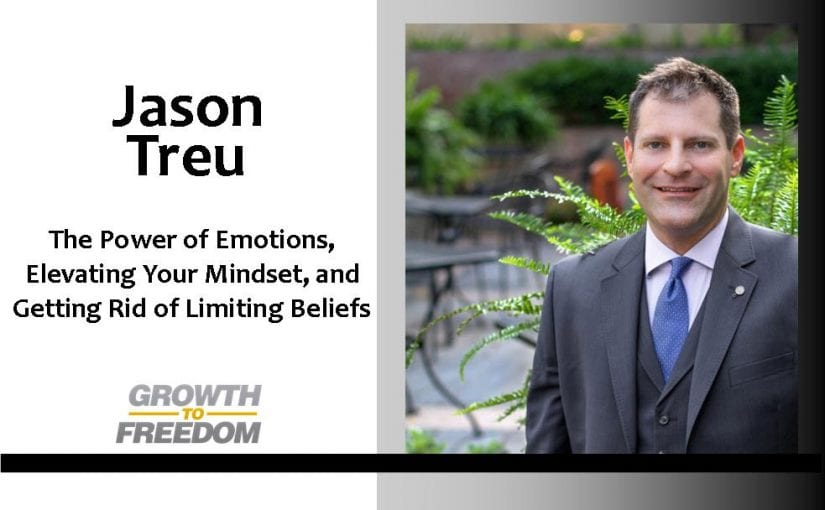 The Power of Emotions, Elevating Your Mindset, and Getting Rid of Limiting Beliefs with Jason Treu [PODCAST 112]
