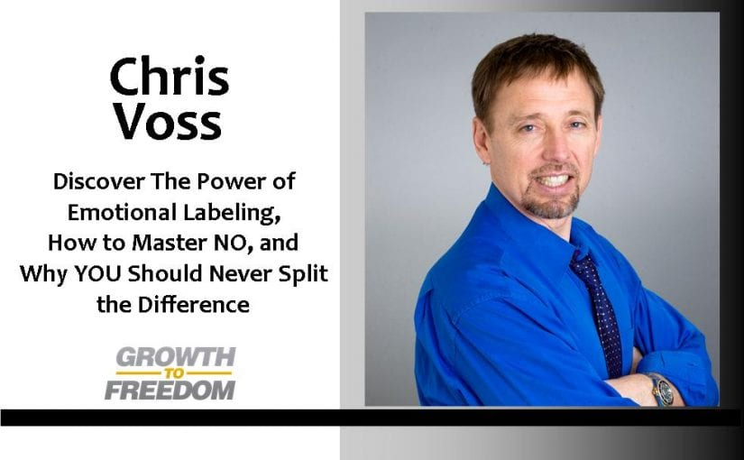 Discover The Power of Labeling, How to Master NO, and Why YOU Should Never Split the Difference with Chris Voss [PODCAST 118]