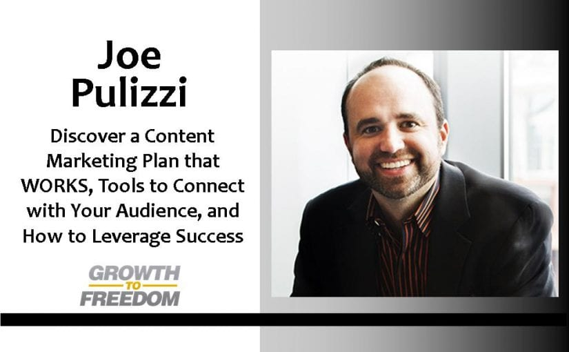 Discover a Content Marketing Plan that WORKS, Tools to Connect with Your Audience, and How to Leverage Success with Joe Pulizzi [PODCAST 122]