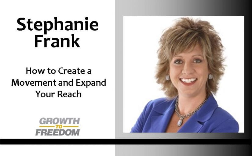 How to Create a Movement and Expand Your Reach with Stephanie Frank [PODCAST 123]