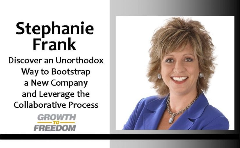 Discover an Unorthodox Way to Bootstrap a New Company and Leverage the Collaborative Process with Stephanie Frank [PODCAST 124]