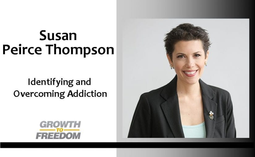 Identifying and Overcoming Addiction with Susan Peirce Thompson [PODCAST 127]