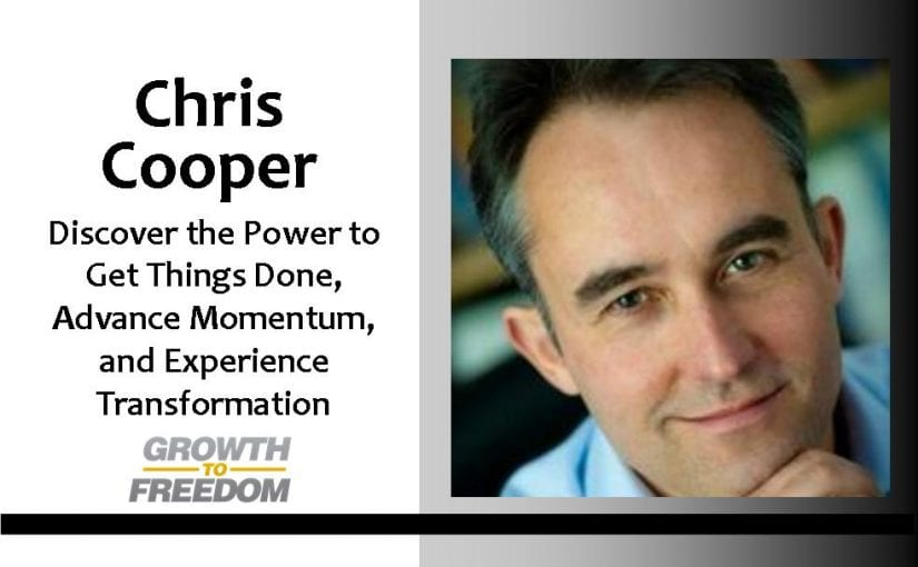 Discover the Power to Get Things Done, Advance Momentum, and Experience Transformation with Chris Cooper [PODCAST 128]