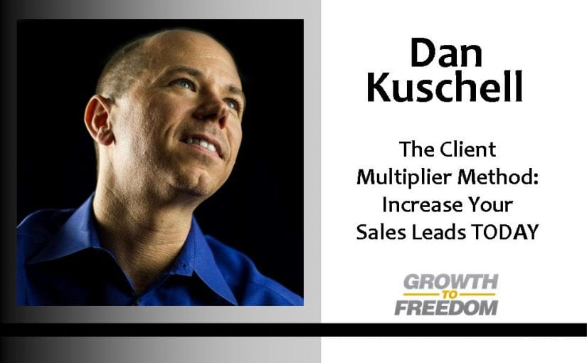 The Client Multiplier Method: Increase your Sales Leads TODAY! [PODCAST 129]