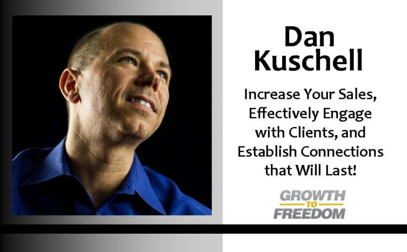 Increase Your Sales, Effectively Engage with Clients, and Establish Connections that Will Last! [PODCAST 135]