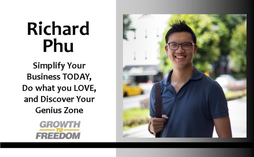 Simplify Your Business TODAY, Do what you LOVE, and Discover Your Genius Zone with Richard Phu [PODCAST 136]