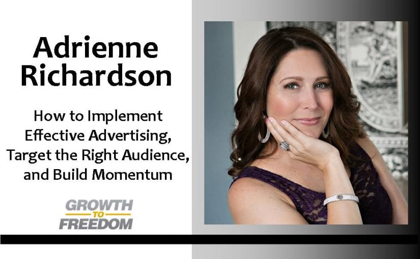How to Implement Effective Advertising, Target the Right Audience, and Build Momentum with Adrienne Richardson [PODCAST 137]
