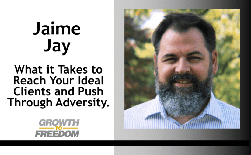 What it Takes to Reach Your Ideal Clients and Push Through Adversity with Jaime Jay [PODCAST 143]