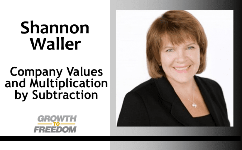 Company Values and Multiplication by Subtraction with Shannon Waller [PODCAST 144]