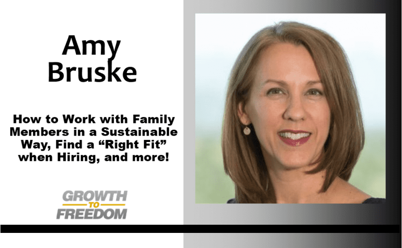 "How to Work with Family Members in a Sustainable Way, Find a ""Right Fit"" when Hiring, and more with Amy Bruske [PODCAST 146]"