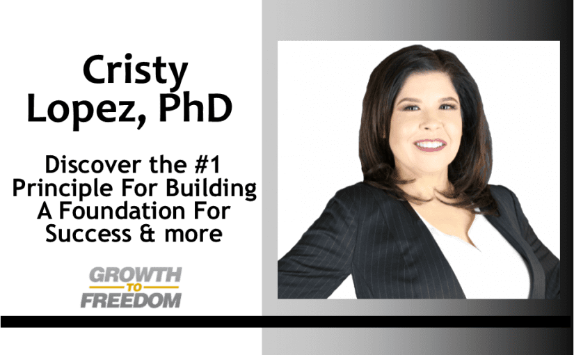 Discover the #1 Principle for Building a Foundation for Success & more with Dr. Cristy Lopez! [PODCAST 156]