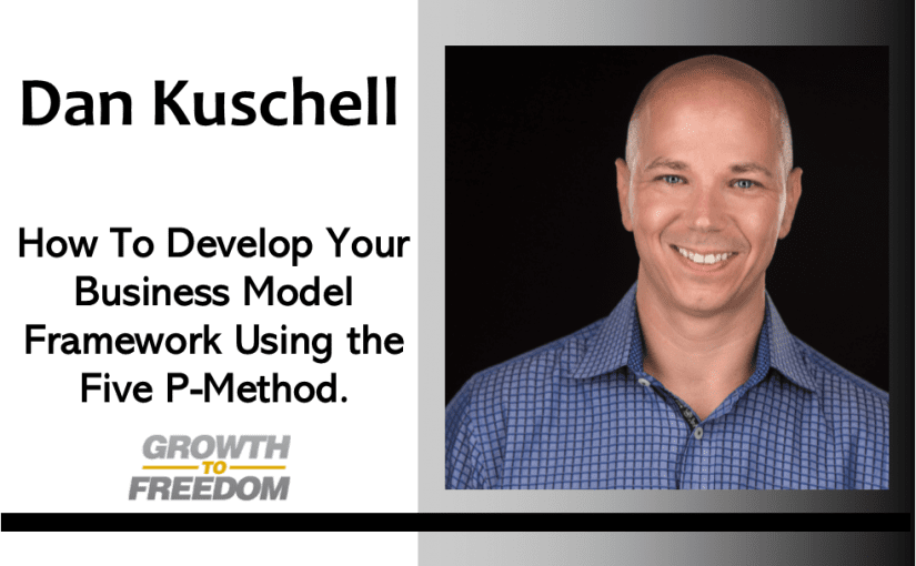 How To Develop Your Business Model Framework Using the Five P Method and More! [PODCAST 164]