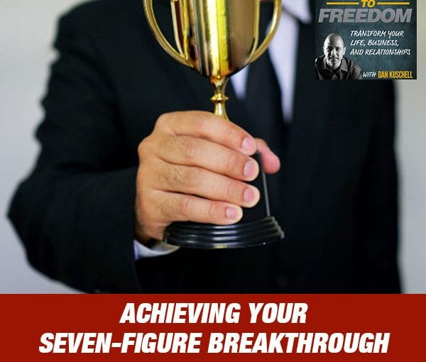 Achieving Your Seven-Figure Breakthrough With The BOTE Method [PODCAST 167]