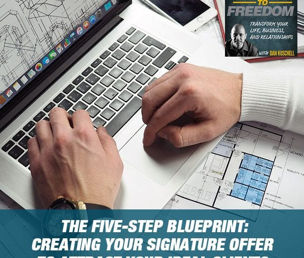 The Five-Step Blueprint: Creating Your Signature Offer to Attract Your Ideal Clients [PODCAST 168]