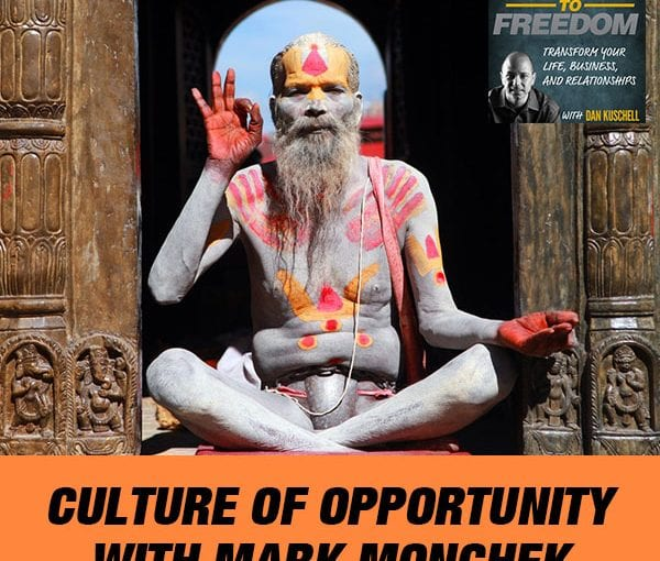 Culture Of Opportunity With Mark Monchek [PODCAST 169]