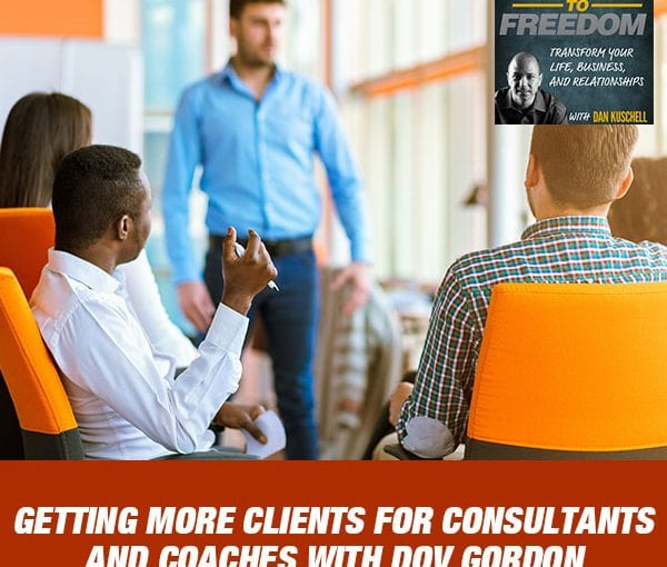 Getting More Clients For Consultants And Coaches With Dov Gordon [PODCAST 173]