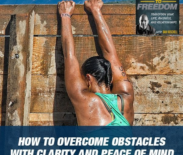How To Overcome Obstacles With Clarity And Peace Of Mind [PODCAST 174]