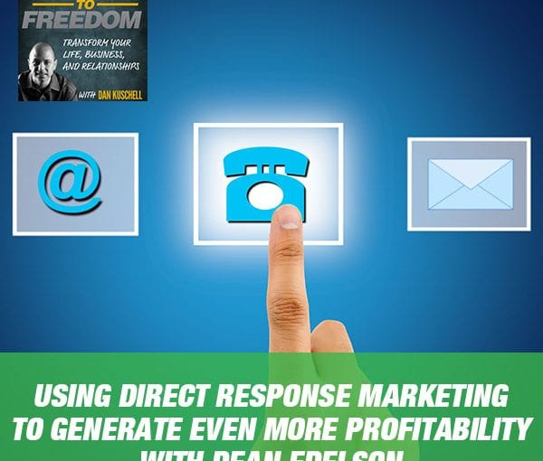 Using Direct Response Marketing to Generate Even More Profitability with Dean Edelson [PODCAST 176]
