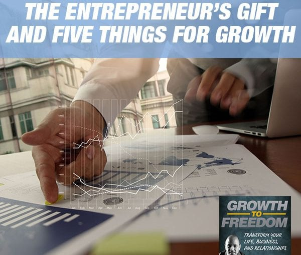 The Entrepreneur's Gift And Five Things For Growth [PODCAST 177]